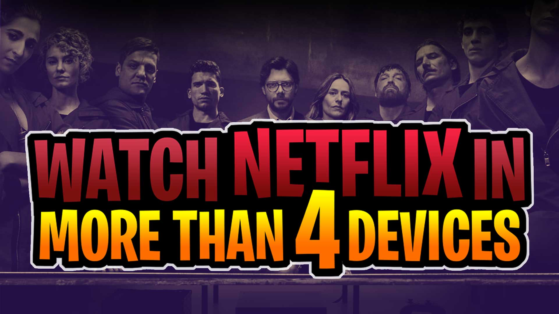 How to bypass Screen Limit and watch Netflix in more than 4 devices at a time